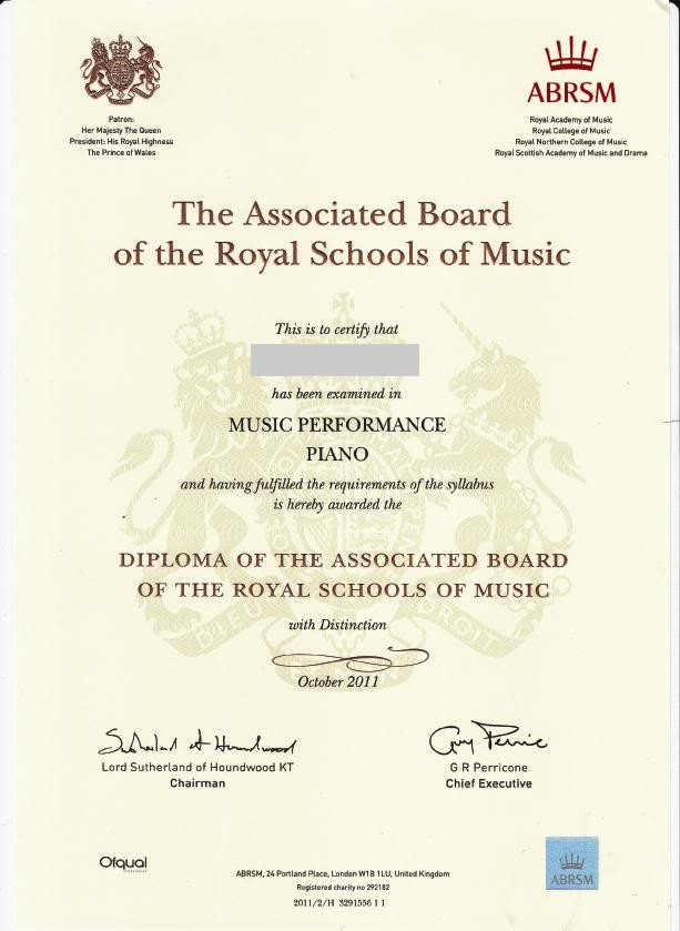 ABRSM Patronc Her Majesty The Queen President: His Royal Highness The Prince of Walas Reyal Academy of Music Royal Cellege of Music Reyal Northern College of Music Royal Scottish Academy of Music and Drama The Associated Board of the Royal Schools of Music This is to certify that has been examined in MUSIC PERFORMANCE PIANO and having fulfilled the requirements of the syllabus is hereby awarded the DIPLOMA OF THE ASSOCIATED BOARD OF THE ROYAL SCHOOLS OF MUSIC with Distinction October 2011 Lord Sutherland of Houndwood KT Chairman G R Perricone Chief Executive 幽 ABR Ofqual ABRSM, 24 Portland Place, Londan W1B 1LU United Kingdom Rogistered charity no 292182 2011/2/H 3291556 11,text,font,line,academic certificate,document