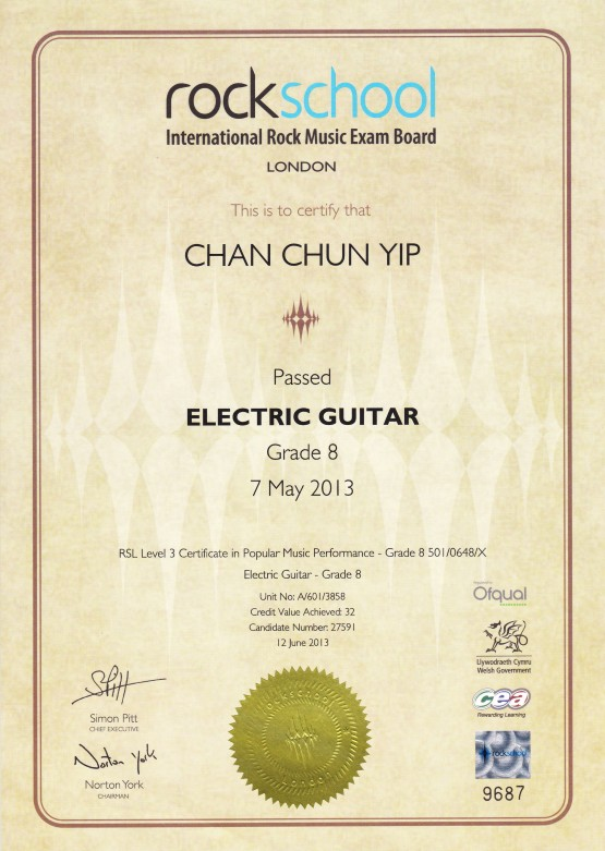 rock school International Rock Music Exam Board LONDON This is to certify that CHAN CHUN YIP Passed ELECTRIC GUITAR Grade 8 7 May 2013 RSL Level 3 Certificate in Popular Music Performance - Grade 8 501/0648/X Electric Guitar- Grade 8 Ofqual Unit No: 601/3858 Credit Value Achieved 32 Candidate Number 27591 12 June 2013 Ce2 Simon Pitt Norton York 9687,text,academic certificate,line,font,professional certification
