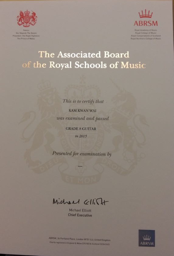 ABRSM Royal Academy ㎡ Must Royal College of Music Royal Conseratoire of Scottand oyal Northern College of Musc Her Majesty The Queen President His Rayat Highness Prince of Wales The Associated Board of the Royal Schools of Music This is to certify that KAM KWAN WAI was examined and passed GRADE 8 GUITAR in 2015 Presented for examination by Michael Elliott Chief Executive ABRSM, 24 Portland Place, London W1B 1LU, United Kingdom Charey registered in England &Wales 12921821& Scotlane 15004333 ABRSM,text,font,document,